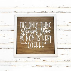 only-thing-stronger-than-mom-coffee-sign